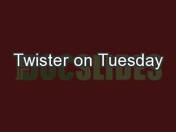 Twister on Tuesday PowerPoint Presentation, PPT - DocSlides