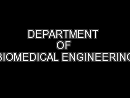 DEPARTMENT OF BIOMEDICAL ENGINEERING PowerPoint PPT Presentation