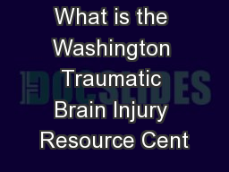 What is the Washington Traumatic Brain Injury Resource Cent PowerPoint PPT Presentation