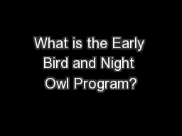 What is the Early Bird and Night Owl Program?