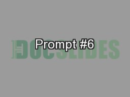 Prompt #6 PowerPoint PPT Presentation
