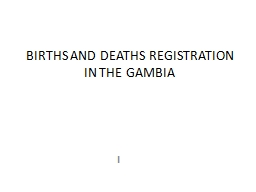 BIRTHS AND DEATHS REGISTRATION IN THE GAMBIA PowerPoint PPT Presentation