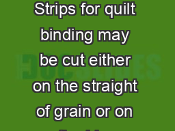 PRE ARING BINDING Strips for quilt binding may be cut either on the straight of grain or on the bias