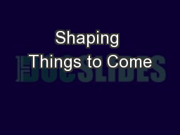 Shaping Things to Come