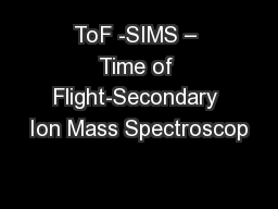 ToF -SIMS – Time of Flight-Secondary Ion Mass Spectroscop PowerPoint PPT Presentation
