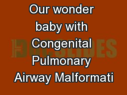 Our wonder baby with Congenital Pulmonary Airway Malformati