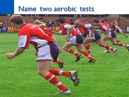 Name two aerobic tests