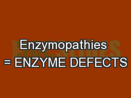 Enzymopathies = ENZYME DEFECTS PowerPoint PPT Presentation