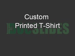 Custom Printed T-Shirt PDF document - DocSlides