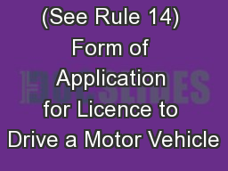 (See Rule 14) Form of Application for Licence to Drive a Motor Vehicle