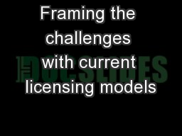 Framing the challenges with current licensing models