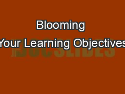 Blooming Your Learning Objectives PowerPoint PPT Presentation