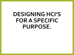 Designing HCI's for a specific purpose.