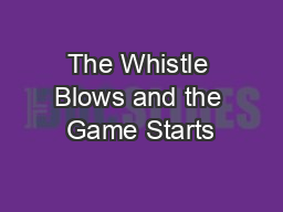 The Whistle Blows and the Game Starts
