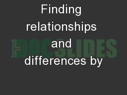 Finding relationships and differences by PowerPoint PPT Presentation