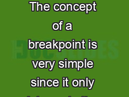 By Rafael Taubinger Making the best use of the available breakpoints The concept of a breakpoint is very simple since it only interrupts the execution of a program right before a specified instructio