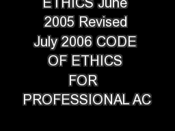 ETHICS June 2005 Revised July 2006 CODE OF ETHICS FOR  PROFESSIONAL AC