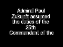 Admiral Paul Zukunft assumed the duties of the 25th Commandant of the