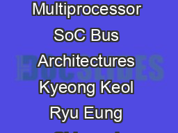 A Comparison of Five Different Multiprocessor SoC Bus Architectures Kyeong Keol Ryu Eung Shin and Vincent J PDF document - DocSlides
