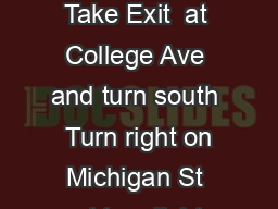 Driving Directions From the North or South  Take US to I E  Take Exit  at College Ave and turn south  Turn right on Michigan St rst trac light From the East or West  Take I to College Ave Exit  and t