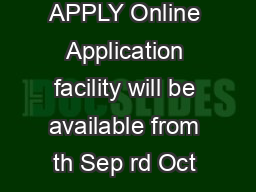 HOW TO APPLY Online Application facility will be available from  th Sep rd Oct   PDF document - DocSlides