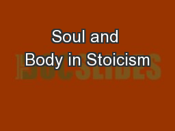 Soul and Body in Stoicism PowerPoint PPT Presentation
