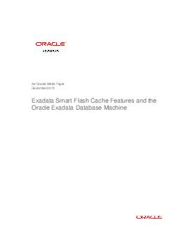 An Oracle White Paper December  Exadata Smart Flash Cache Features and the Oracle Exadata Database Machine  Exadata Smart Flash Cache Features and the Oracle Exa data Database Machine Flash Technolog PDF document - DocSlides