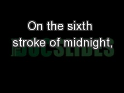 On the sixth stroke of midnight,