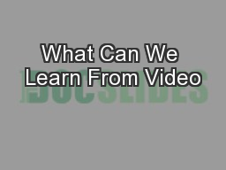 What Can We Learn From Video