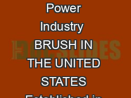 EXCITER CENTER OF EXCELLENCE Parts and Service for the Global Power Industry  BRUSH IN THE UNITED STATES Established in  BRUSH has always been intrinsically linked with the USA