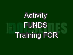 Activity FUNDS Training FOR PowerPoint PPT Presentation