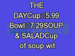 SOUP OF THE DAYCup…5.99 Bowl…7.29SOUP & SALADCup of soup wit