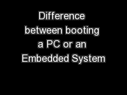 Difference between booting a PC or an Embedded System