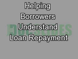 Helping Borrowers Understand Loan Repayment PowerPoint PPT Presentation