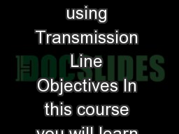 Module   Transmission Lines Lecture   Impedance Matching using Transmission Line Objectives In this course you will learn about the following Impedance matching techniques