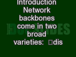 "Introduction Network backbones come in two broad varieties:  ""dis"