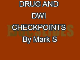 DRUG AND DWI CHECKPOINTS By Mark S