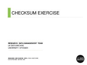CHECKSUM EXERCISE RESEARCH DATA MANAGEMENT TEAM UK DATA ARCHIVE UNIVERSITY OF ESSEX MANAGING AND SHARING DATA TOOL EXERCISES LAST UPDATED MARCH   UK DATA ARCHIVE CHECKSUMS Data integrity refers to ma PDF document - DocSlides