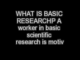 WHAT IS BASIC RESEARCHP A worker in basic scientific research is motiv