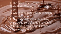 1. The smell of chocolate increases Theta Brain Waves, whic