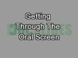 Getting Through The Oral Screen