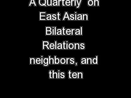 A Quarterly  on East Asian Bilateral Relations neighbors, and this ten