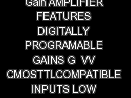 PGA PGA Programmable Gain AMPLIFIER FEATURES DIGITALLY PROGRAMABLE GAINS G  VV CMOSTTLCOMPATIBLE INPUTS LOW GAIN ERROR PowerPoint PPT Presentation