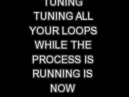 PAPTAC  CLOSED LOOP TUNING VS OPEN LOOP TUNING TUNING ALL YOUR LOOPS WHILE THE PROCESS IS RUNNING IS NOW POSSIBLE Michel Ruel Top Control Inc PowerPoint PPT Presentation