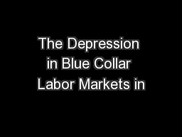 The Depression in Blue Collar Labor Markets in