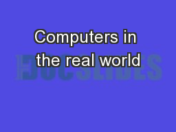 Computers in the real world PowerPoint PPT Presentation