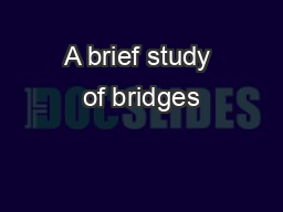 A brief study of bridges PowerPoint PPT Presentation