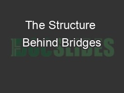 The Structure Behind Bridges PowerPoint PPT Presentation
