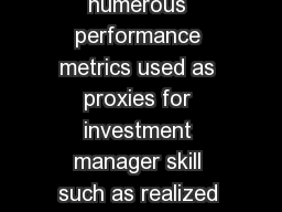 Previous Research on Skill There are numerous performance metrics used as proxies for investment manager skill such as realized alpha and information ratio