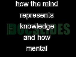 Cognitive Science is the study of mind and brain focusing on how the mind represents knowledge and how mental represe ntations and processes are realized in the brain